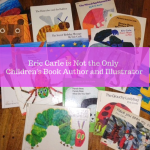 Eric Carle Is Not The Only Children's Book Author and Illustrator