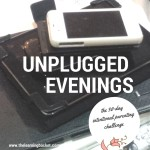 The 30-Day Intentional Parenting Challenge: Unplugged Evenings