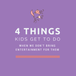 4 Things Kids Get To Do When We Don't Bring Entertainment For Them