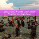 5 Super Fun Ways to Learn about Magellan and Lapu-Lapu