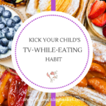 How we kicked our child's TV-while-eating habit