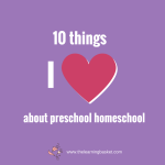 10 Things I Love About Preschool Homeschool
